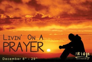 7 Dec Livin on Prayer
